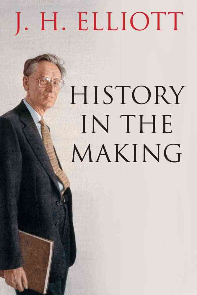 History in the Making By Elliott, J. H.